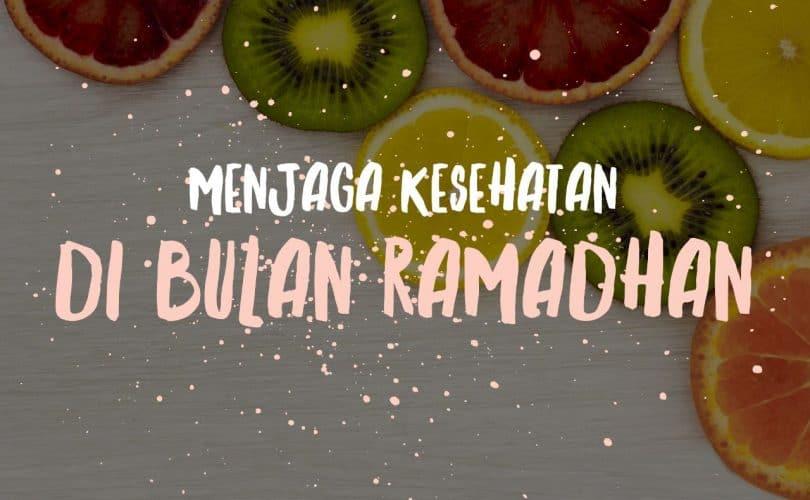 Menjaga Kesehatan di Bulan Ramadhan